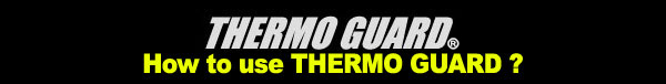 How to use THERMO GUARD ?